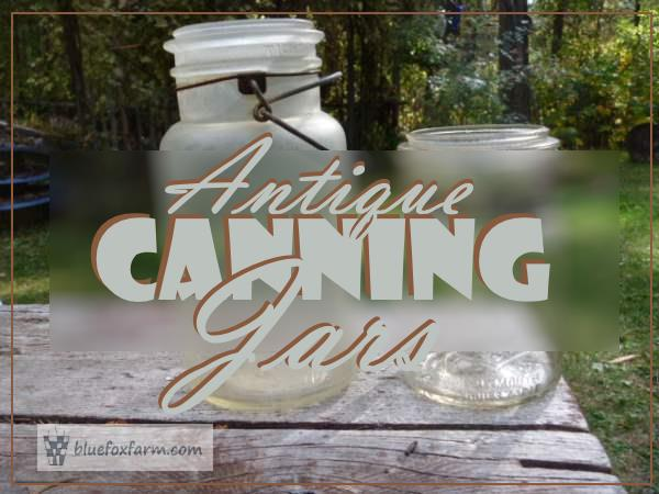 Antique Canning Jars - vintage pickling and preserve jars