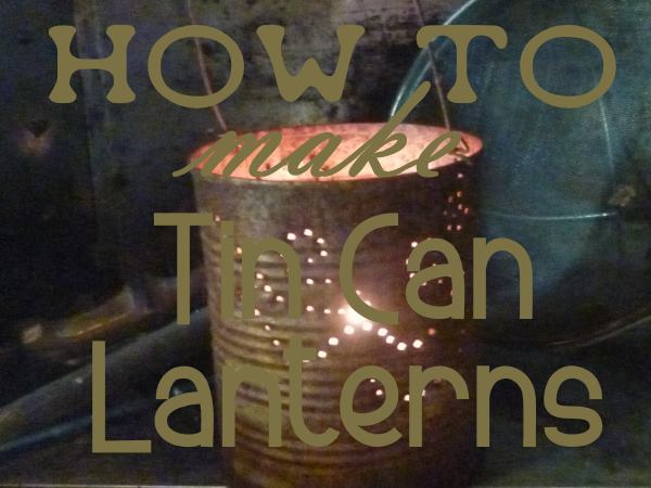 How to Make a Tin Can Lantern