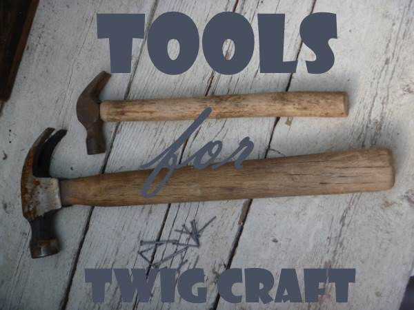 My favorite hammers for twig crafts