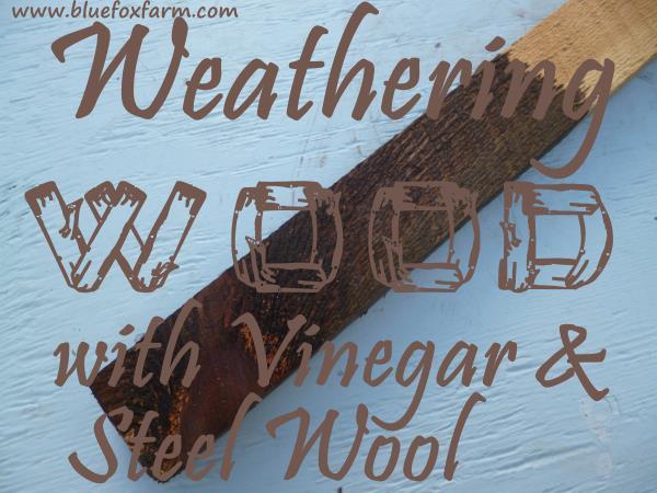 Weathering wood using vinegar and steel wool...