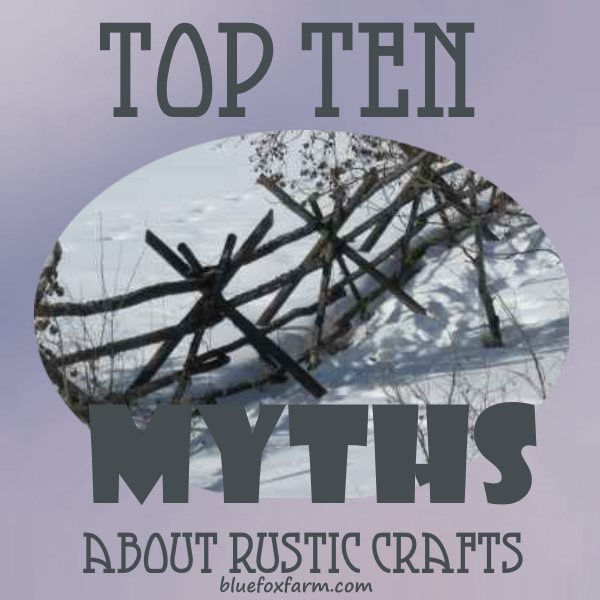 Top Ten Myths about Rustic Crafts...